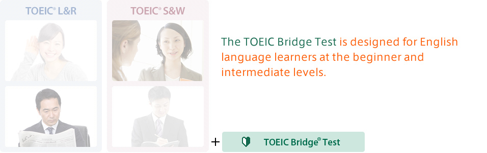The TOEIC Bridge Test is designed for English language learners at the beginner and intermediate levels.