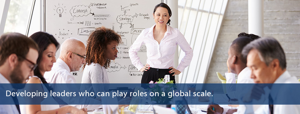 Developing leaders who can play roles on a global scale.