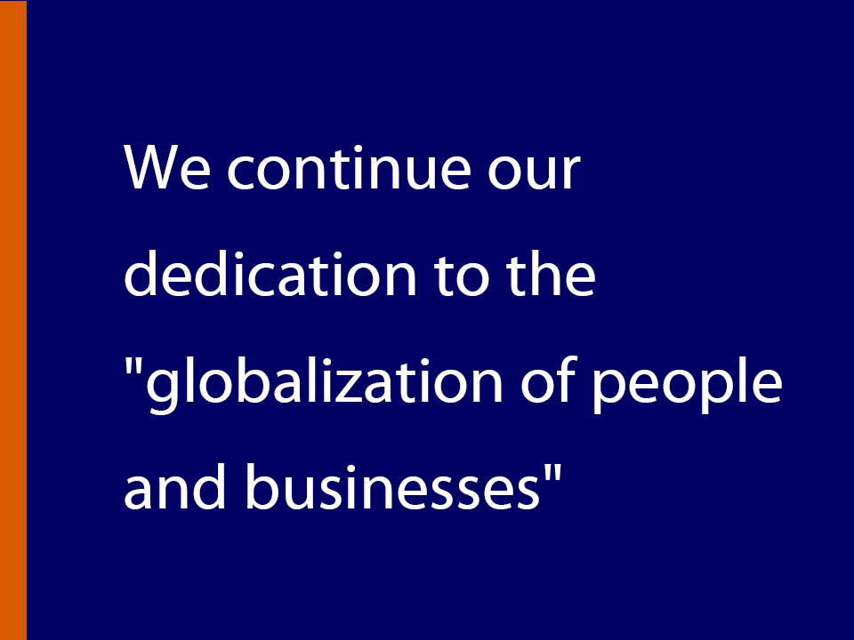 We continue our dedication to the globalization of people and businesses