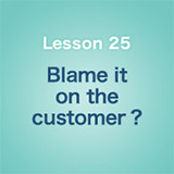 Lesson 25 Blame it on the customer?
