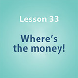 Lesson 33 Where's the money!