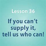 Lesson 36 If you can't supply it, tell us who can!