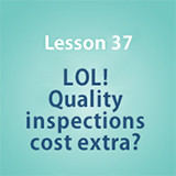 Lesson 37 LOL! Quality inspections cost extra?