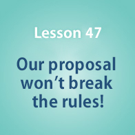 Lesson 47 Our proposal won't break the rules!