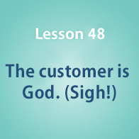 Lesson 48 The customer is God. (Sigh!)